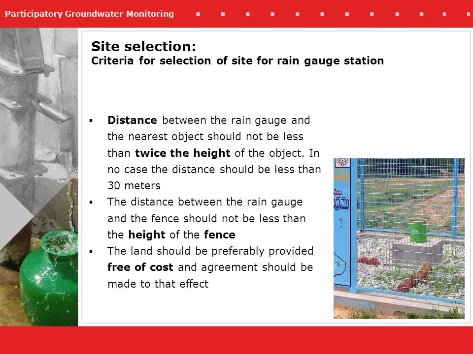 Participatory Groundwater Monitoring Distance between the rain gauge and the nearest object should not be less than twice the height of the object.