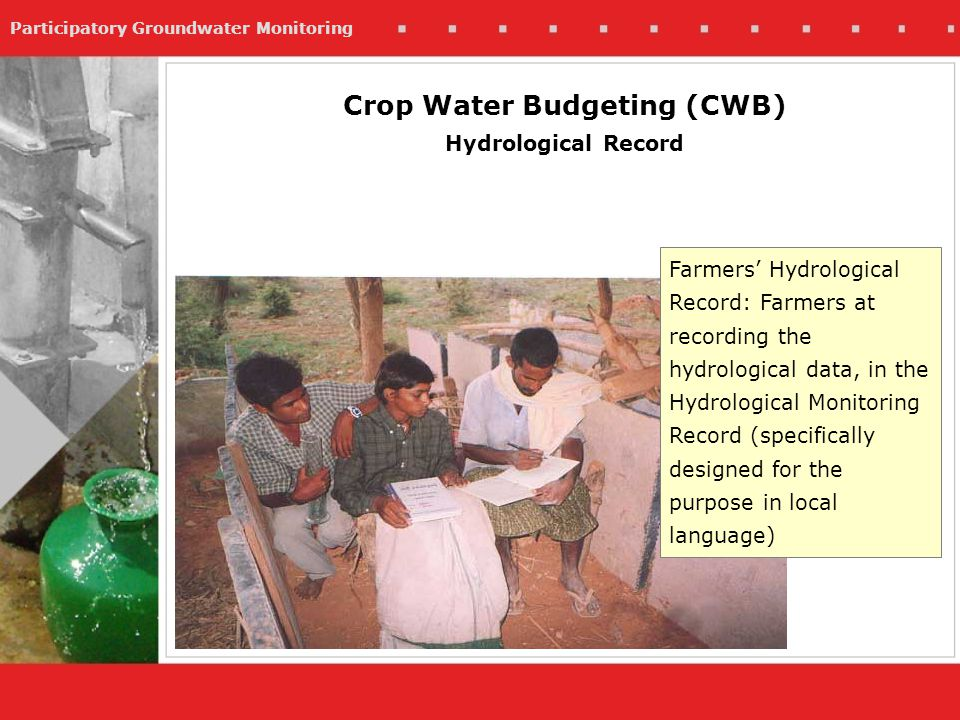Participatory Groundwater Monitoring Farmers Hydrological Record: Farmers at recording the hydrological data, in the Hydrological Monitoring Record (specifically designed for the purpose in local language) Crop Water Budgeting (CWB) Hydrological Record