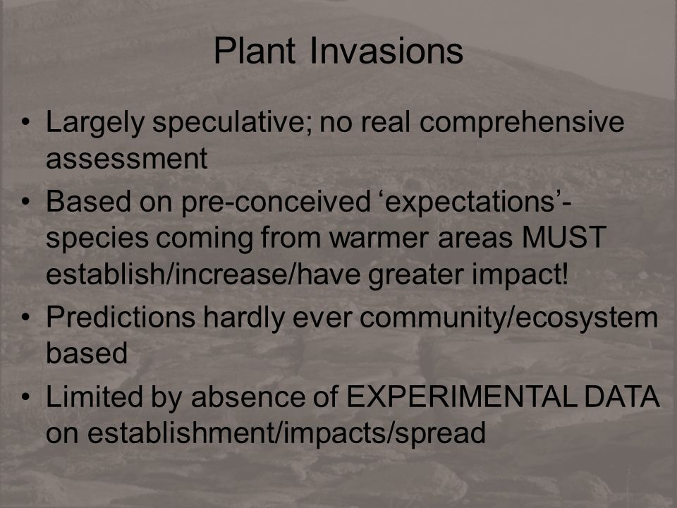 Plant Invasions Largely speculative; no real comprehensive assessment Based on pre-conceived expectations- species coming from warmer areas MUST estab