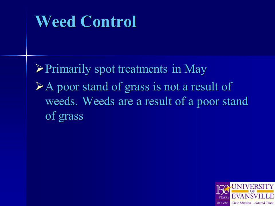 Weed Control Primarily spot treatments in May Primarily spot treatments in May A poor stand of grass is not a result of weeds.