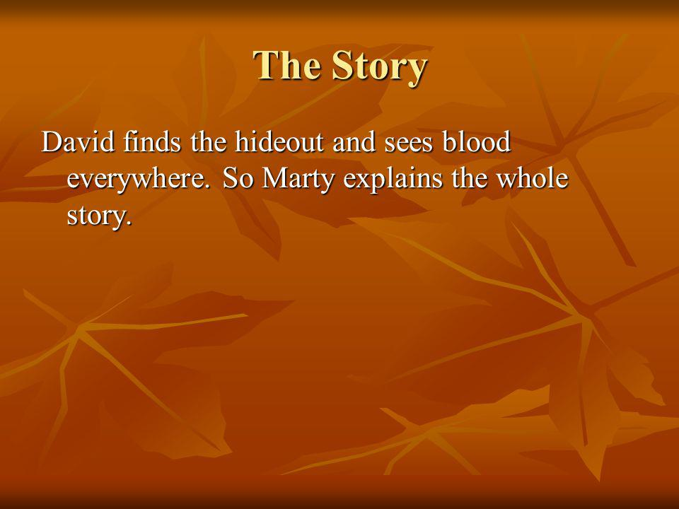 The Story David finds the hideout and sees blood everywhere. So Marty explains the whole story.