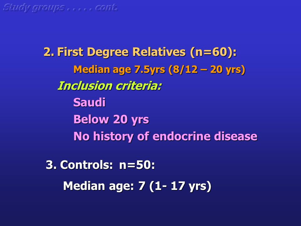 2. First Degree Relatives (n=60): Median age 7.5yrs (8/12 – 20 yrs) Inclusion criteria: Inclusion criteria:Saudi Below 20 yrs No history of endocrine