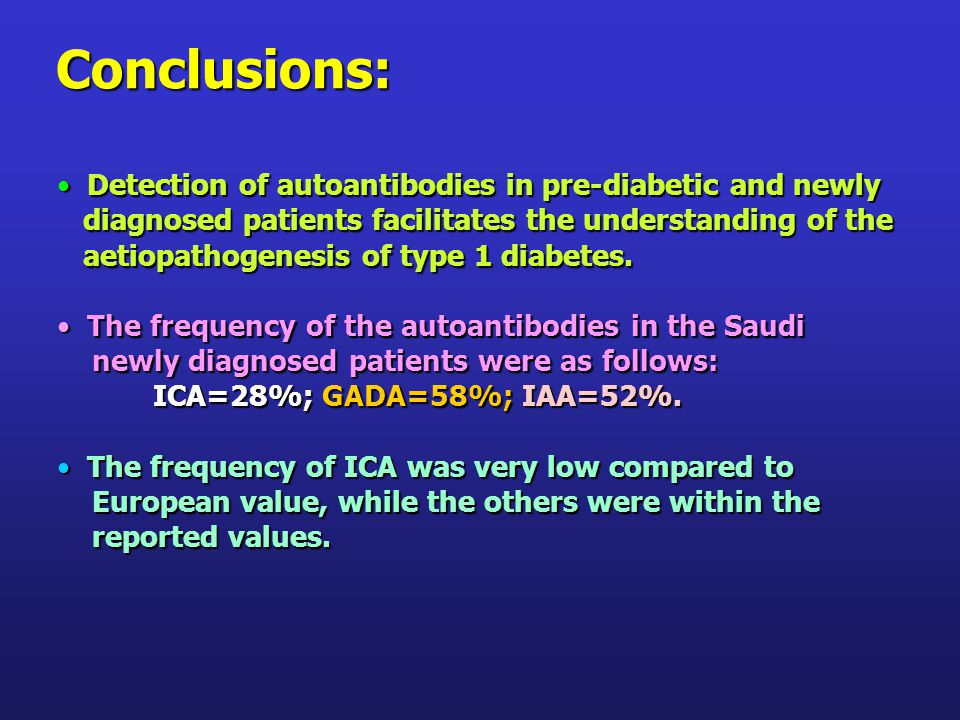 Detection of autoantibodies in pre-diabetic and newly Detection of autoantibodies in pre-diabetic and newly diagnosed patients facilitates the understanding of the diagnosed patients facilitates the understanding of the aetiopathogenesis of type 1 diabetes.