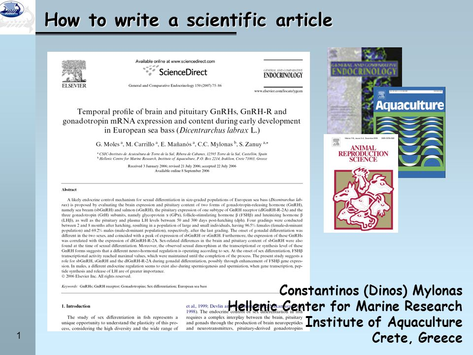 1 How to write a scientific article Constantinos (Dinos) Mylonas Hellenic Center for Marine Research Institute of Aquaculture Crete, Greece