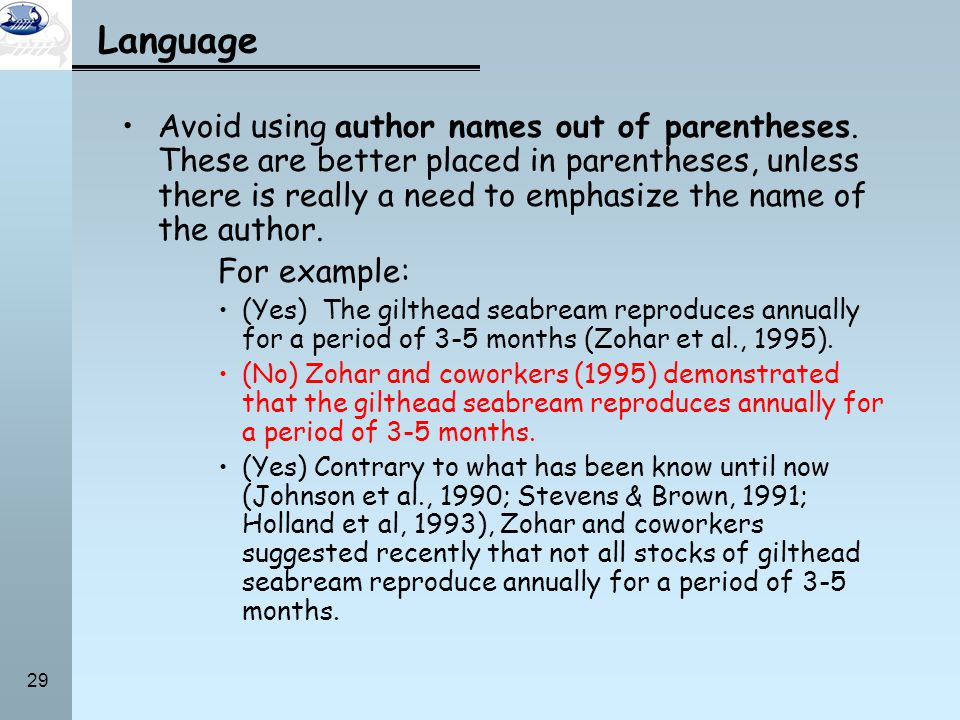 29 Language Avoid using author names out of parentheses. These are better placed in parentheses, unless there is really a need to emphasize the name o