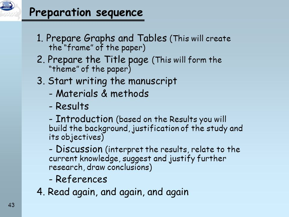 43 Preparation sequence 1. Prepare Graphs and Tables (This will create the frame of the paper) 2. Prepare the Title page (This will form the theme of