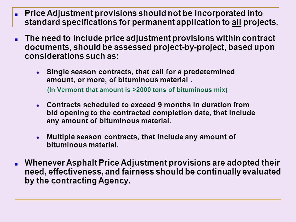 Price Adjustment provisions should not be incorporated into standard specifications for permanent application to all projects. The need to include pri