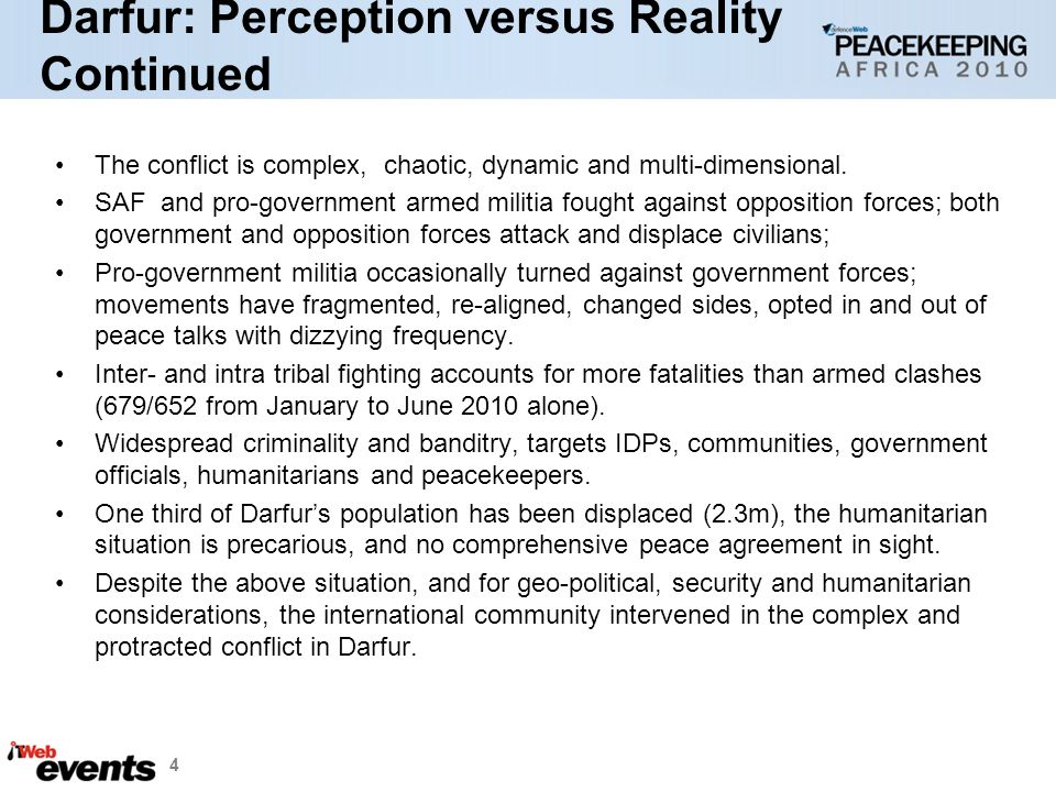 Darfur: Perception versus Reality Continued The conflict is complex, chaotic, dynamic and multi-dimensional.