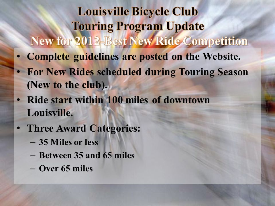Complete guidelines are posted on the Website. For New Rides scheduled during Touring Season (New to the club). Ride start within 100 miles of downtow