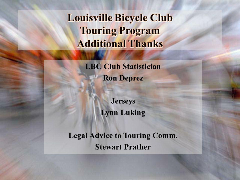 Louisville Bicycle Club Touring Program Additional Thanks LBC Club Statistician Ron Deprez Jerseys Lynn Luking Legal Advice to Touring Comm. Stewart P
