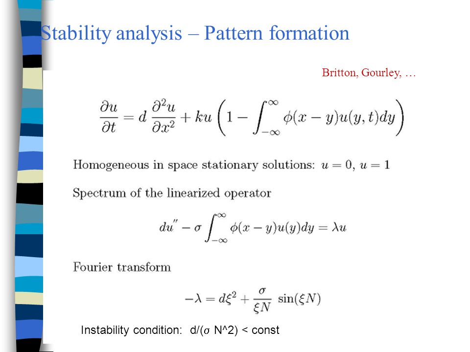 Stability analysis – Pattern formation Instability condition: d/( N^2) < const Britton, Gourley, …