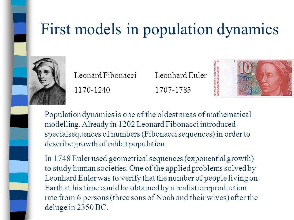 First models in population dynamics Population dynamics is one of the oldest areas of mathematical modelling.