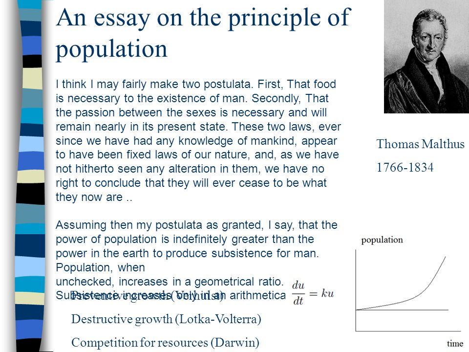 An essay on the principle of population Thomas Malthus 1766-1834 I think I may fairly make two postulata.