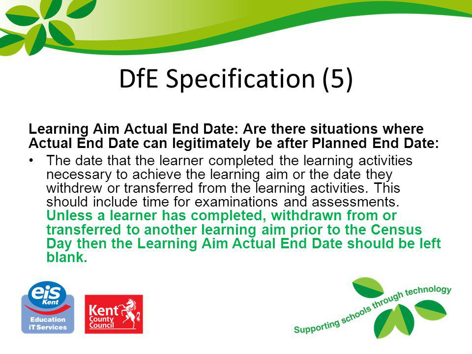 DfE Specification (6) The DfE has specified a minimum period for inclusion of Learning Aim records.