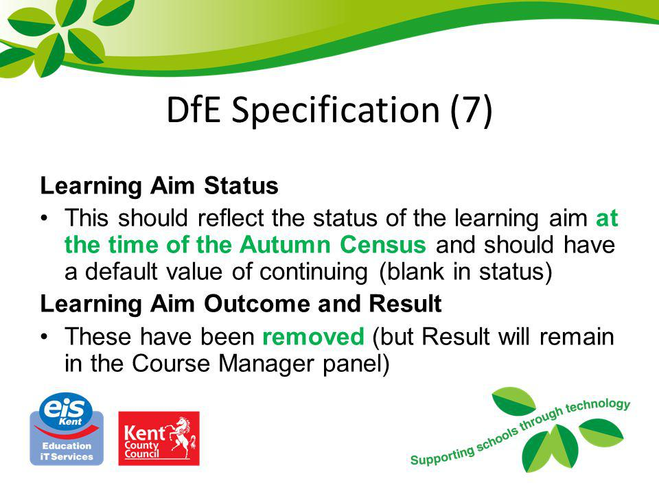 DfE Specification (7) Learning Aim Status This should reflect the status of the learning aim at the time of the Autumn Census and should have a defaul