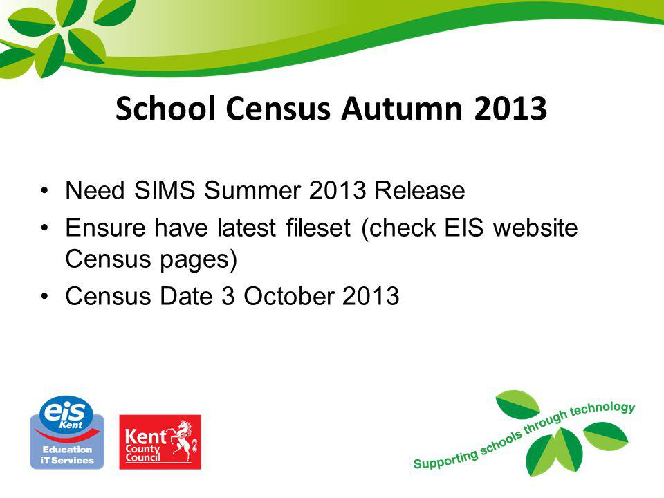 School Census Autumn 2013 Carry out a dry run before Census date – may do multiple attempts Ensure Update Course Memberships is run in both Academic Years