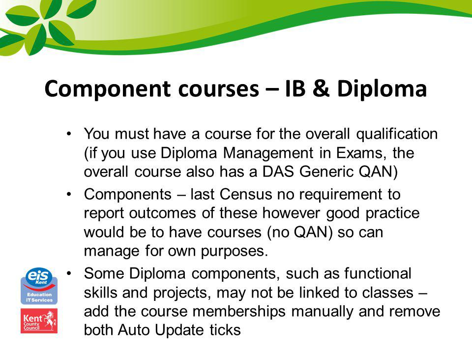 Component courses – IB & Diploma You must have a course for the overall qualification (if you use Diploma Management in Exams, the overall course also