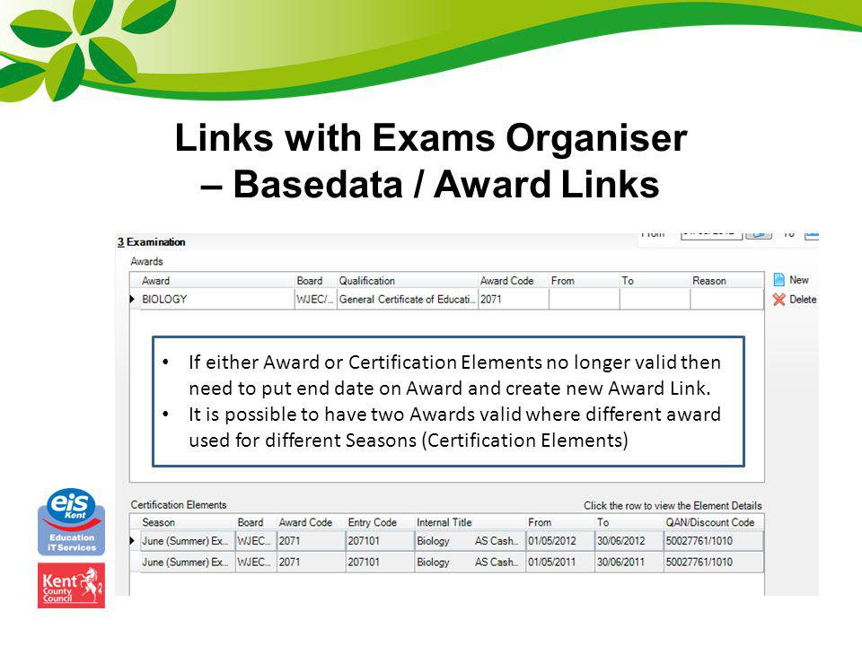 Links with Exams Organiser – Basedata / Award Links If either Award or Certification Elements no longer valid then need to put end date on Award and c