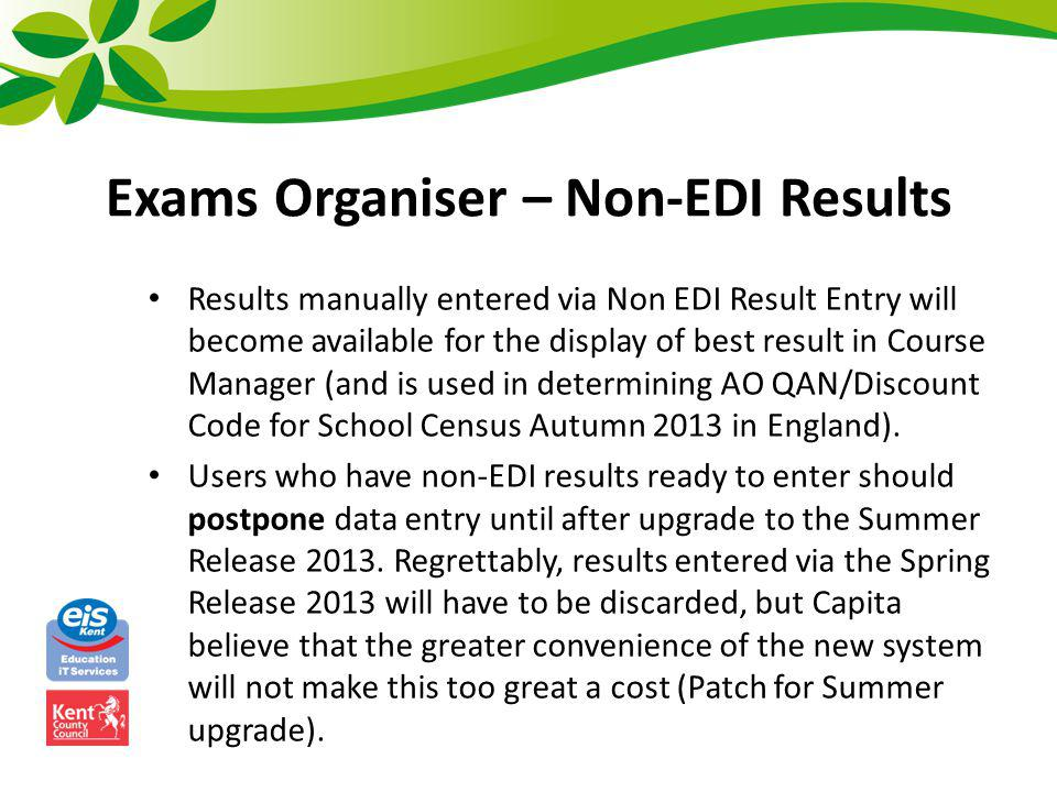 Exams Organiser – Non-EDI Results Results manually entered via Non EDI Result Entry will become available for the display of best result in Course Man