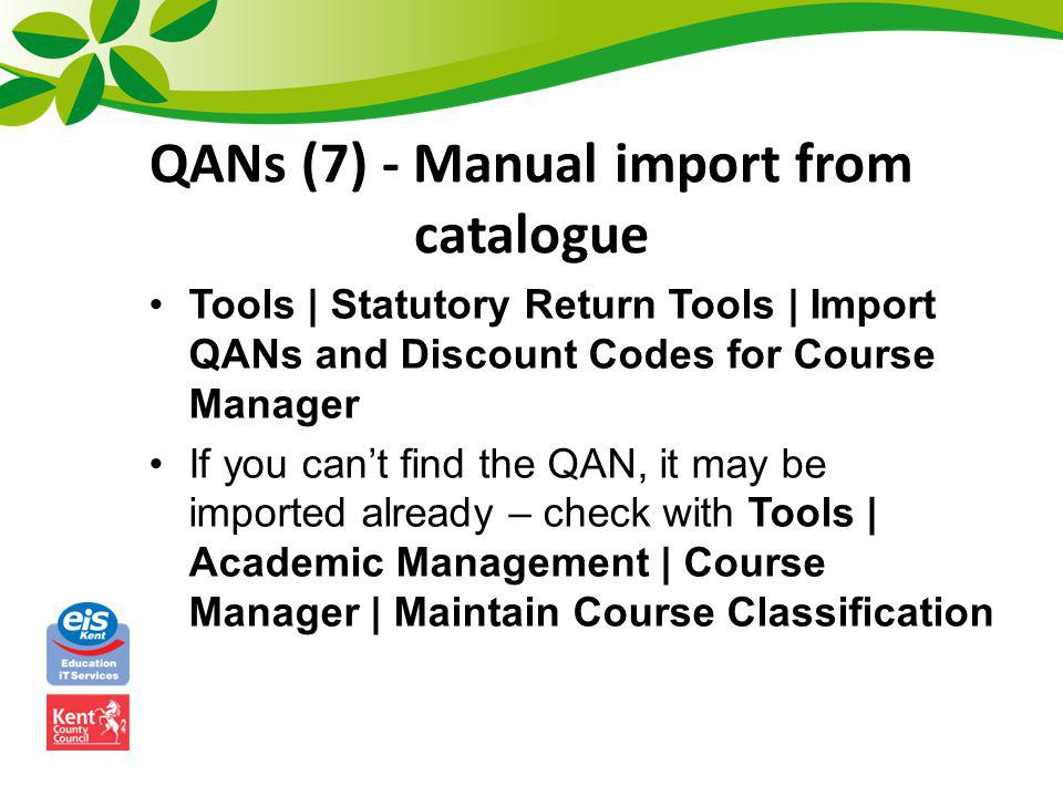 QANs (7) - Manual import from catalogue Tools | Statutory Return Tools | Import QANs and Discount Codes for Course Manager If you cant find the QAN, i