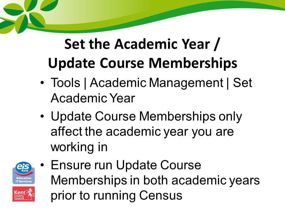 Set the Academic Year / Update Course Memberships Tools | Academic Management | Set Academic Year Update Course Memberships only affect the academic y