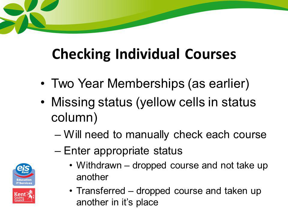 Checking Individual Courses Two Year Memberships (as earlier) Missing status (yellow cells in status column) –Will need to manually check each course