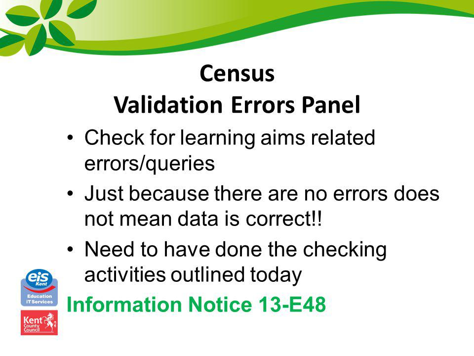 Census Validation Errors Panel Check for learning aims related errors/queries Just because there are no errors does not mean data is correct!! Need to