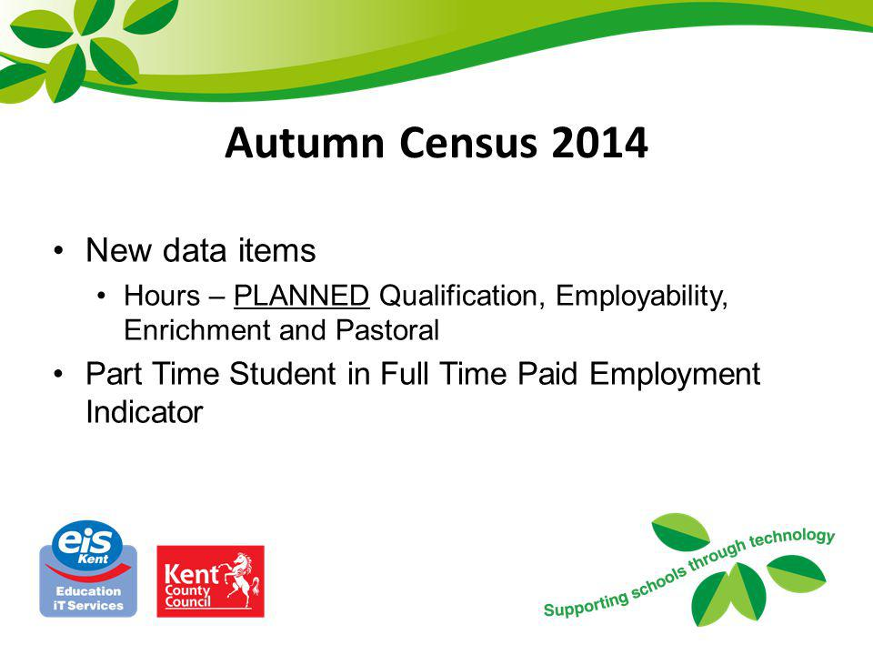 Autumn Census 2014 New data items Hours – PLANNED Qualification, Employability, Enrichment and Pastoral Part Time Student in Full Time Paid Employment
