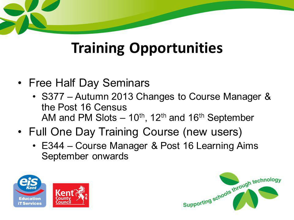 Free Half Day Seminars S377 – Autumn 2013 Changes to Course Manager & the Post 16 Census AM and PM Slots – 10 th, 12 th and 16 th September Full One D