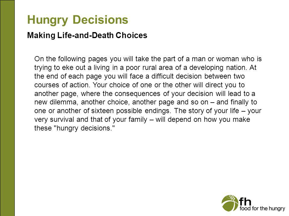 Hungry Decisions Making Life-and-Death Choices You are invited to work through each decision thoughtfully, weighing the pros and cons of both alternatives.