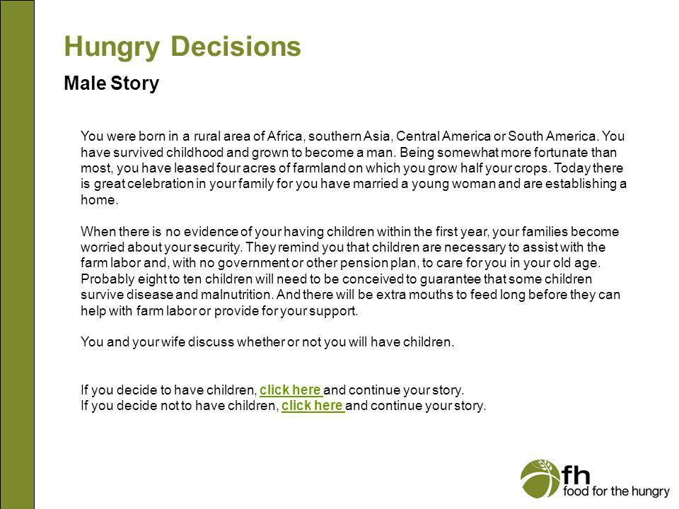 Hungry Decisions Female Story You manage to survive with the small earnings from your handmade items and by raising a few vegetables.