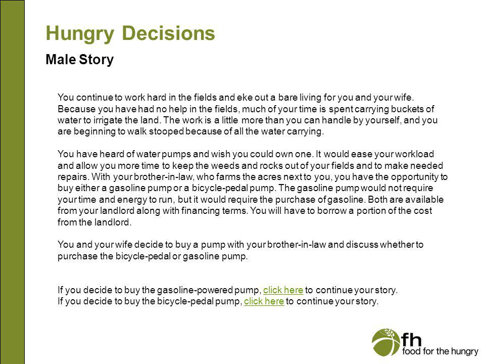 Hungry Decisions Female Story Your husband happily works among the other men in the fields, even though the hours are long and the wages are slim.