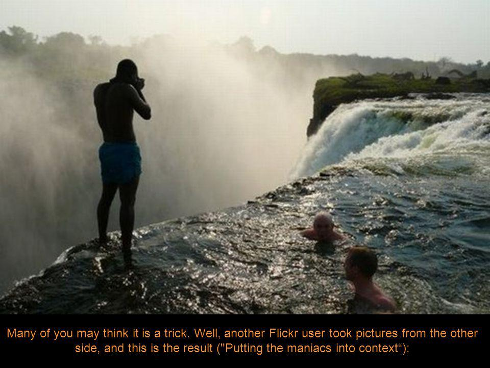 Wikitravel says: You will have the opportunity to stand in shallow water, 2 inches (literally) from where the water gushes over the edge of the falls, and swim in Devil s Pool, a reasonable current-free pool a couple of feet from the top of the falls, close enough to lean over the edge.