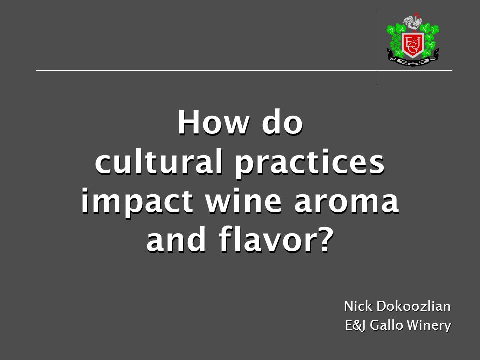 How do cultural practices impact wine aroma and flavor? Nick Dokoozlian E&J Gallo Winery Nick Dokoozlian E&J Gallo Winery
