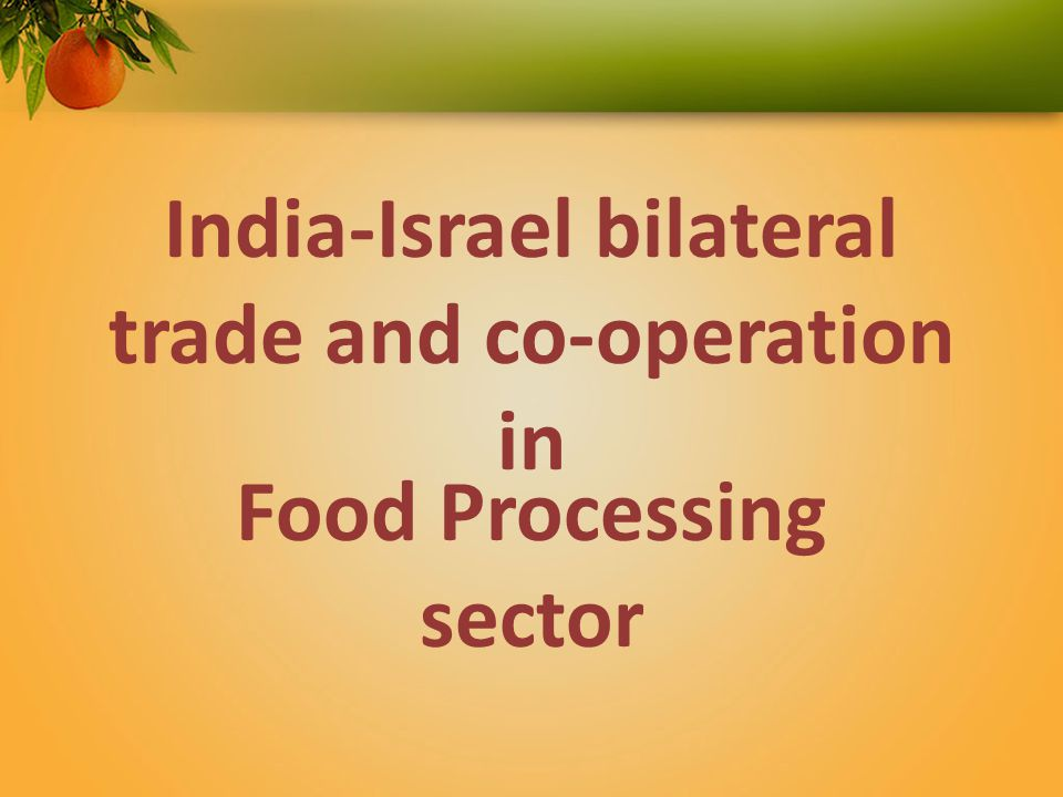 India-Israel bilateral trade and co-operation in Food Processing sector