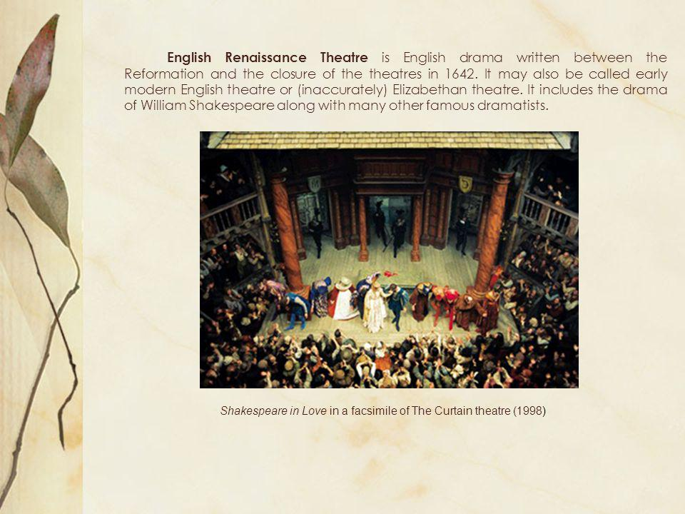 English Renaissance Theatre is English drama written between the Reformation and the closure of the theatres in 1642. It may also be called early mode