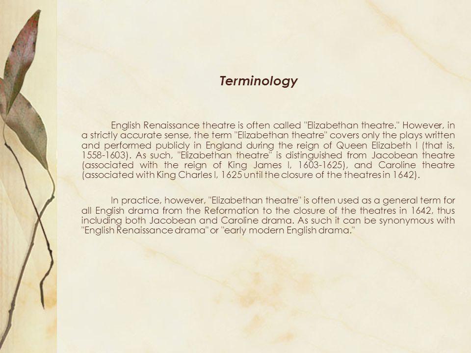 Terminology English Renaissance theatre is often called