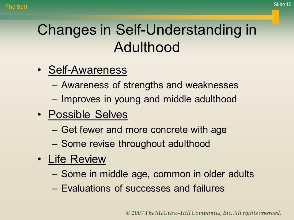 Slide 10 © 2007 The McGraw-Hill Companies, Inc. All rights reserved. Changes in Self-Understanding in Adulthood Self-Awareness –Awareness of strengths