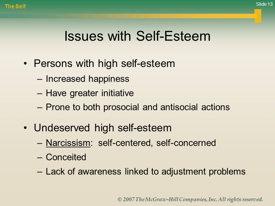 Slide 13 © 2007 The McGraw-Hill Companies, Inc. All rights reserved. Issues with Self-Esteem Persons with high self-esteem –Increased happiness –Have