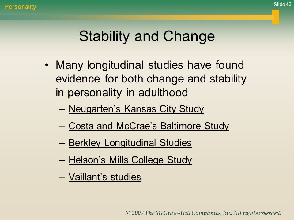Slide 43 © 2007 The McGraw-Hill Companies, Inc. All rights reserved. Stability and Change Many longitudinal studies have found evidence for both chang
