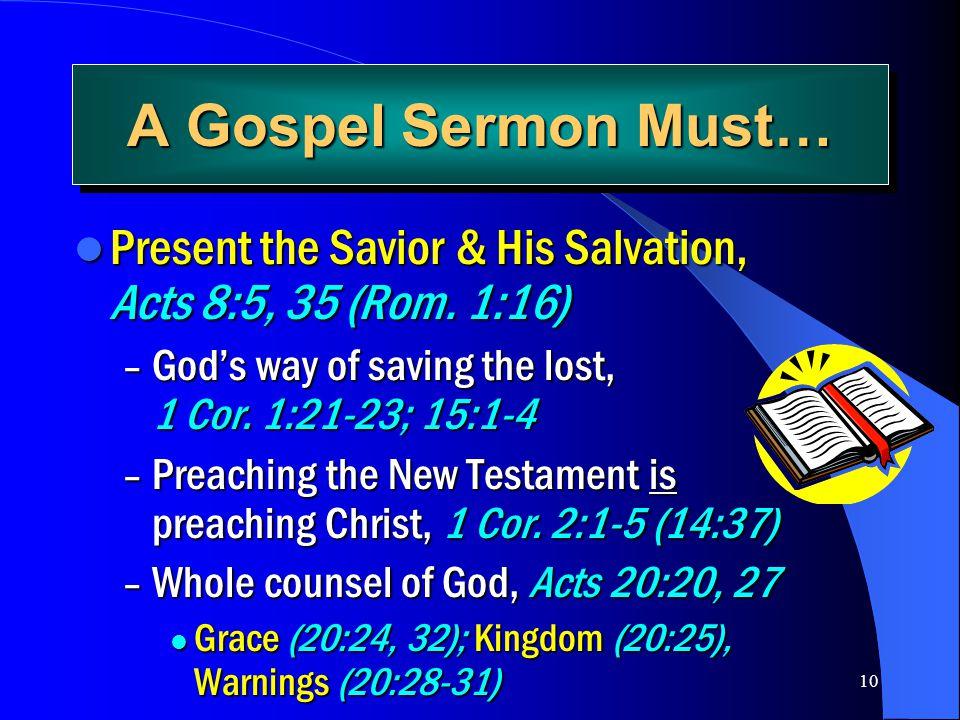 10 A Gospel Sermon Must… Present the Savior & His Salvation, Acts 8:5, 35 (Rom. 1:16) Present the Savior & His Salvation, Acts 8:5, 35 (Rom. 1:16) – G