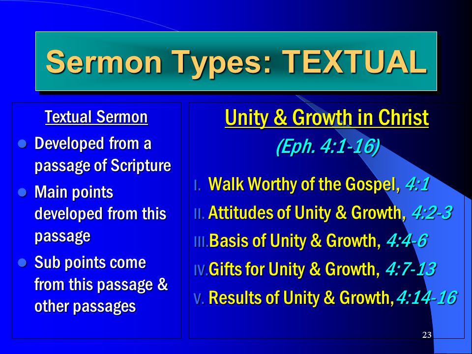 23 Sermon Types: TEXTUAL Unity & Growth in Christ (Eph. 4:1-16) I. Walk Worthy of the Gospel, 4:1 II. Attitudes of Unity & Growth, 4:2-3 III. Basis of