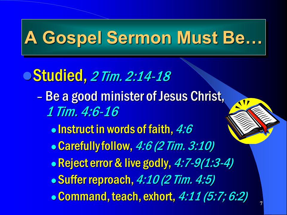 8 A Gospel Sermon Must Be… Studied, 2 Tim.2:14-18 Studied, 2 Tim.