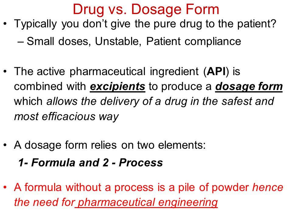 Drug vs. Dosage Form Typically you dont give the pure drug to the patient.