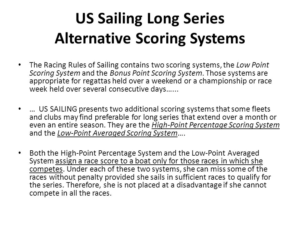 US Sailing Long Series Alternative Scoring Systems The Racing Rules of Sailing contains two scoring systems, the Low Point Scoring System and the Bonus Point Scoring System.