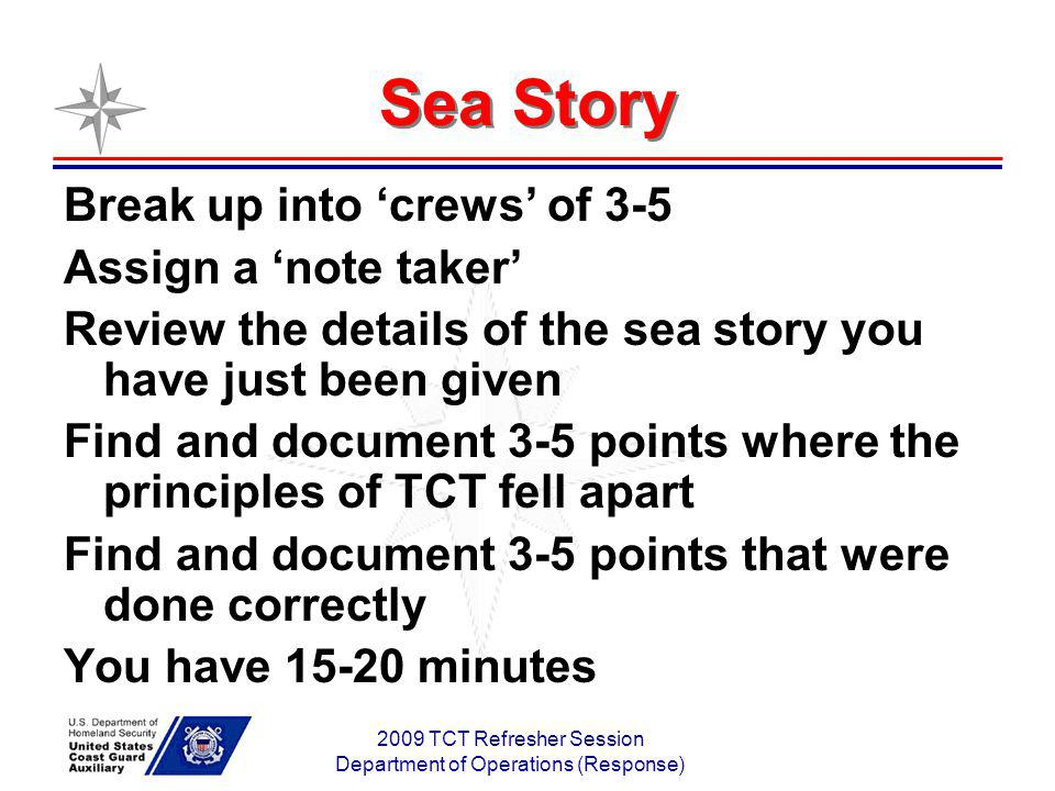 2009 TCT Refresher Session Department of Operations (Response) Sea Story Break up into crews of 3-5 Assign a note taker Review the details of the sea