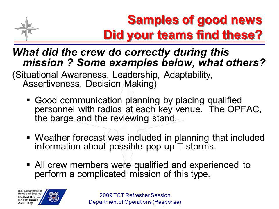 2009 TCT Refresher Session Department of Operations (Response) Samples of good news Did your teams find these? What did the crew do correctly during t