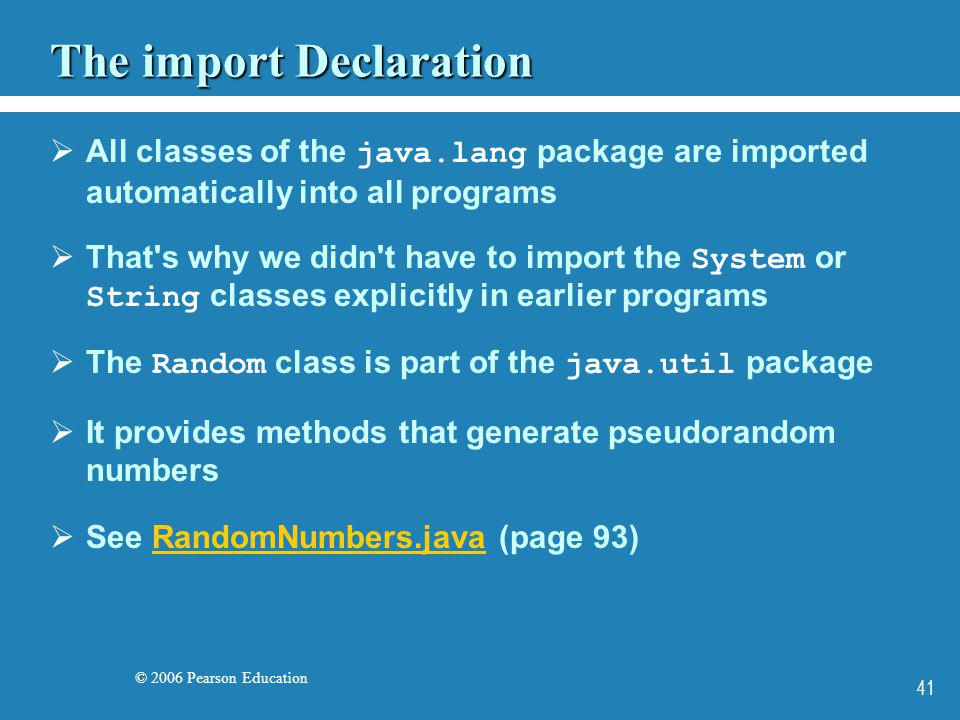 © 2006 Pearson Education 41 The import Declaration All classes of the java.lang package are imported automatically into all programs That's why we did