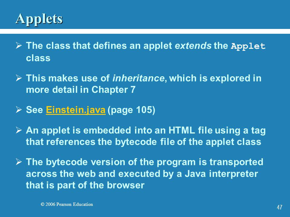 © 2006 Pearson Education 47 Applets The class that defines an applet extends the Applet class This makes use of inheritance, which is explored in more