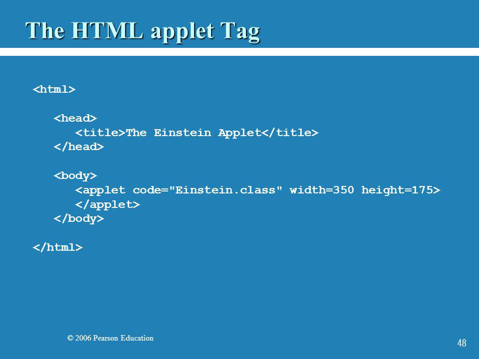 © 2006 Pearson Education 48 The HTML applet Tag The Einstein Applet